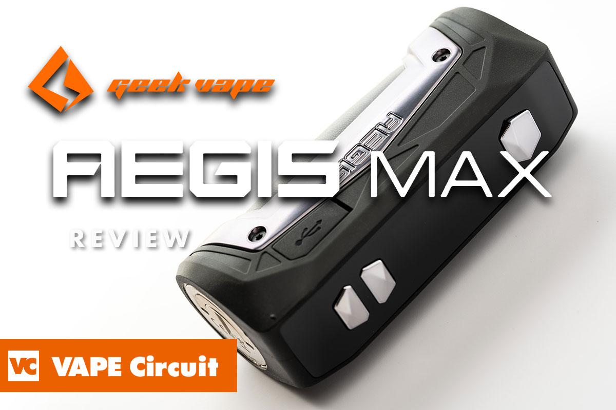 geek vape AEGIS MAX(ギークベイプ イージスマックス)レビュー