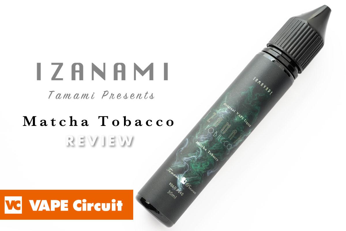 IZANAMI Matcha Tobacco(イザナミ 抹茶タバコ)レビュー